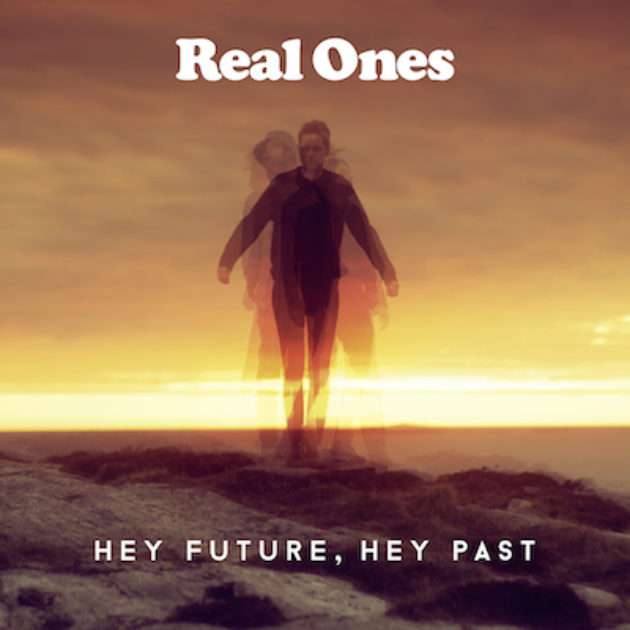 Real Ones - Hey Future, Hey Past