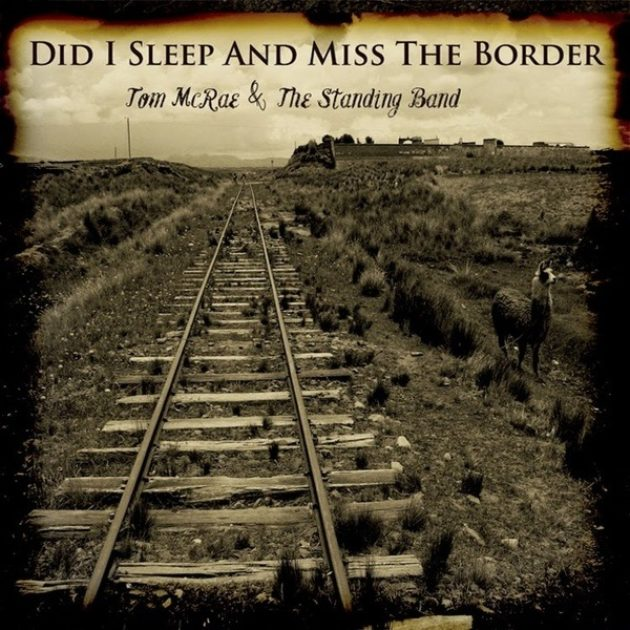 Tom Mcrae & The Standing Band - Did I Sleep And Miss The Border