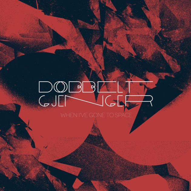 Dobbeltgjenger - When I've Gone To Space