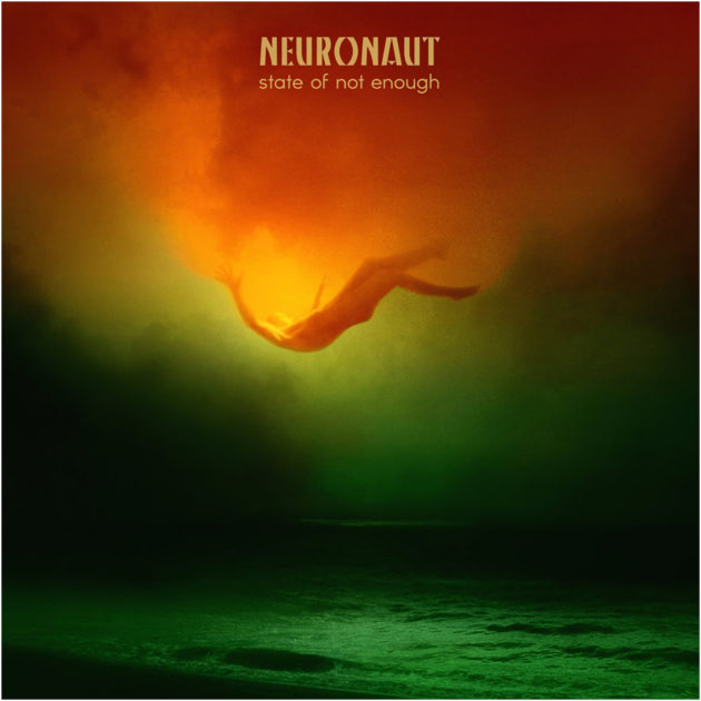 Neuronaut - State Of Not Enough