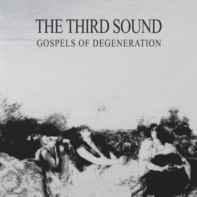 The Third Sound - Gospels Of Degeneration