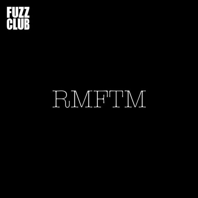 RMFTM - Fuzz Club Session