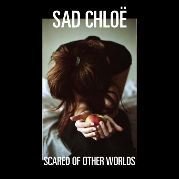 Sad Chloë - Scared of Other Worlds
