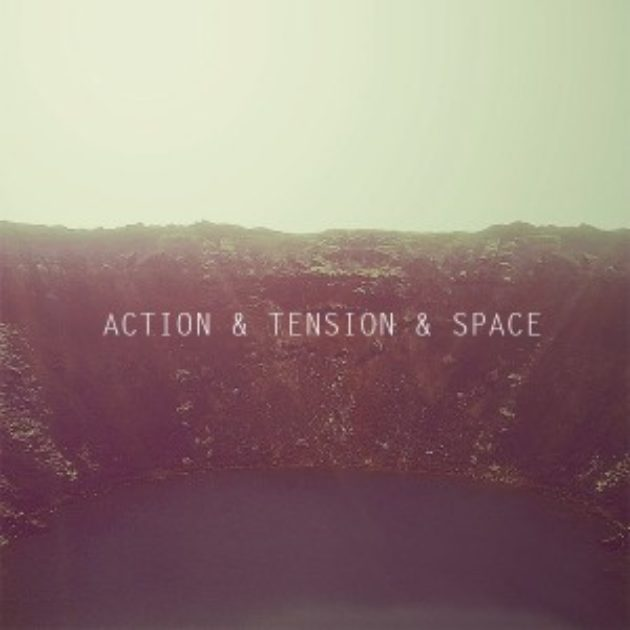 Action & Tension & Space - Action & Tension & Space