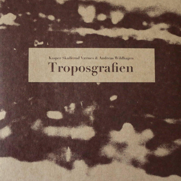 Kasper Skullerud Værnes & Andreas Wildhagen - Troposgrafien