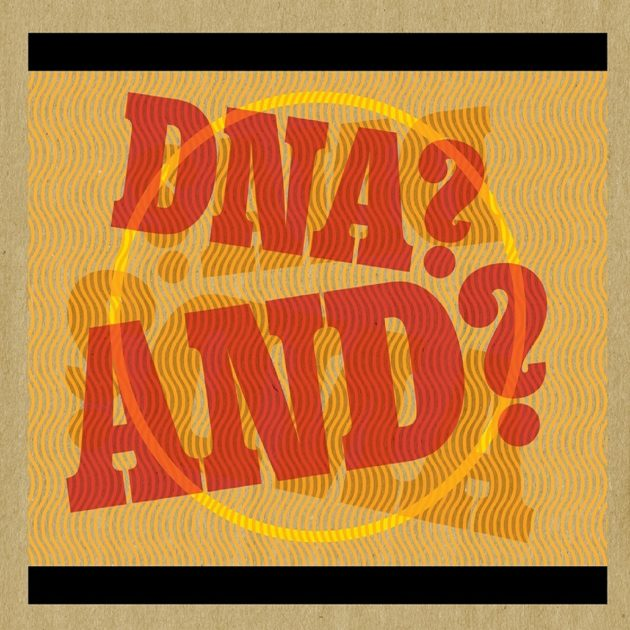 DNA? AND? - DNA? And?