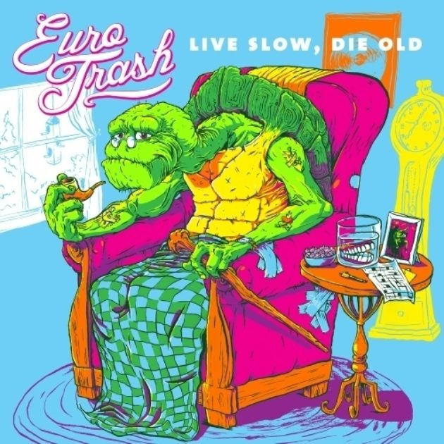 Eurotrash - Live Slow, Die Old