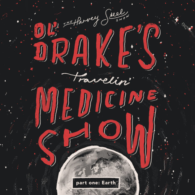 The Harvey Steel Show - Ol' Drake's Travelin' Medicine Show