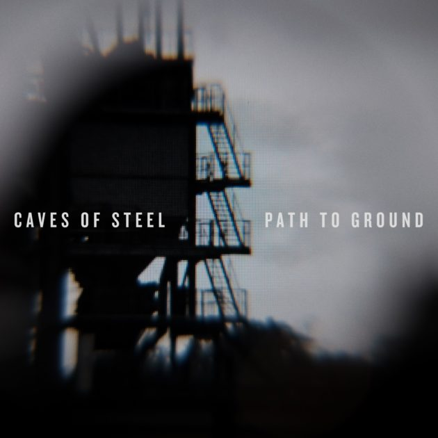 Caves Of Steel - Path To Ground