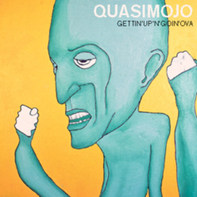 Quasimojo - Gettin'Up'n'Goin'Ova