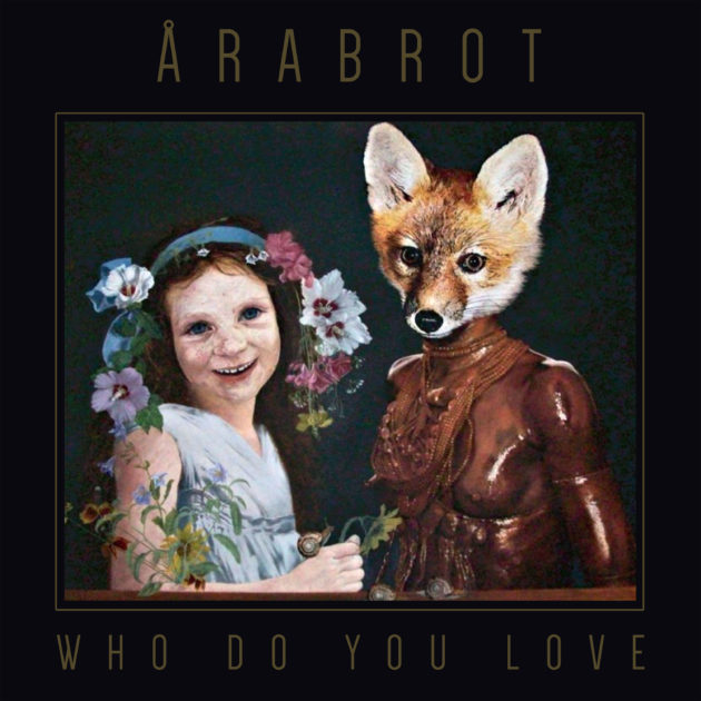 Årabrot - Who Do You Love