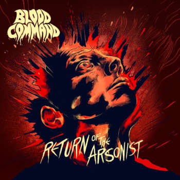 Exclusive pre-stream: Check out Blood Command's Return of the arsonist at Metal Injection now