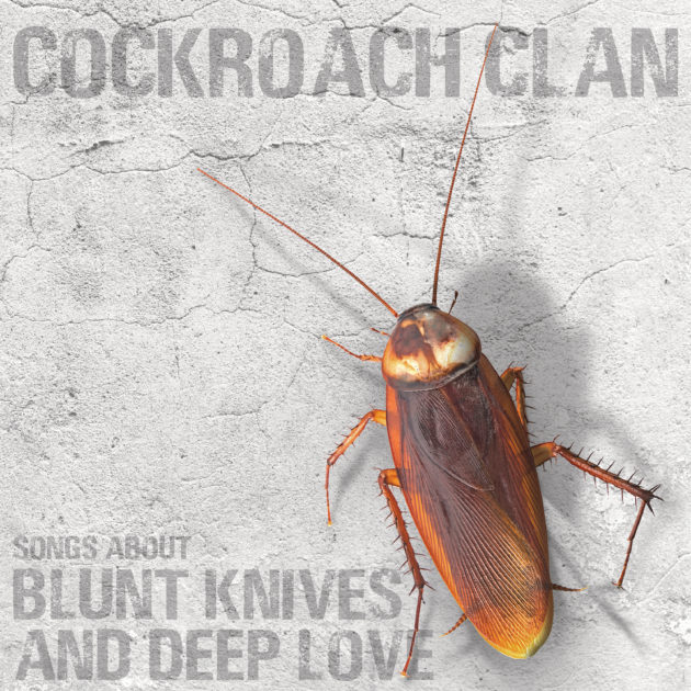 Cockroach Clan - Songs About Blunt Knives and Deep Love